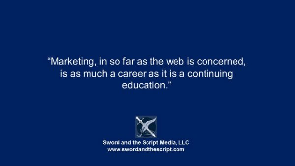 Marketing, in so far as the web is concerned, is as much a career as it is a continuing education.