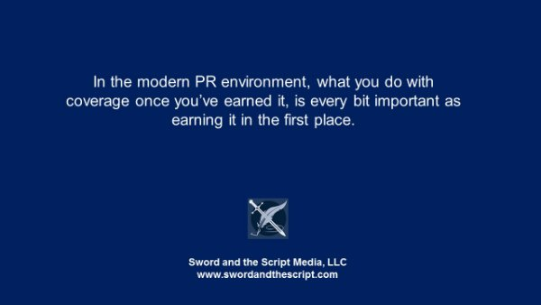 In the modern PR environment, what you do with coverage once you've earned it, is every bit important as earning it in the first place