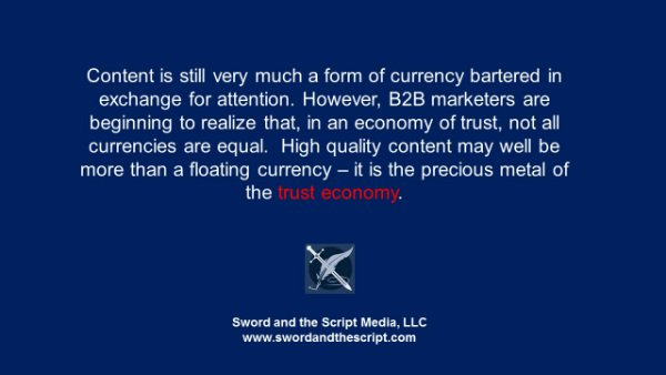B2B marketers are beginning to realize that, in an economy of trust, not all currencies are equal. High quality content may well be more than a floating currency – it is the precious metal of the trust economy