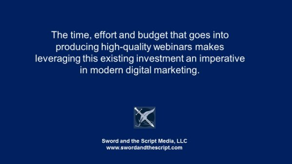 The time effort and budget that goes into producing high-quality webinars makes leveraging this existing investment an imperative in modern digital marketing