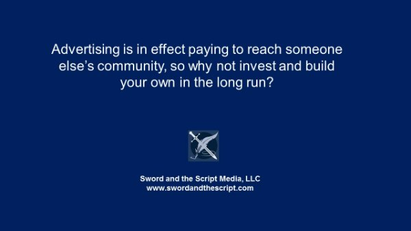 Advertising is in effect paying to reach someone else's community, so why not invest and build your own in the long run?