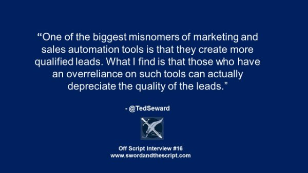 """One of the biggest misnomers of marketing and sales automation tools is that they create more qualified leads. What I find is that those who have an overreliance on such tools can actually depreciate the quality of the leads."""