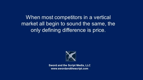 When most competitors in a vertical market all begin to sound the same, the only defining difference is price.  Small