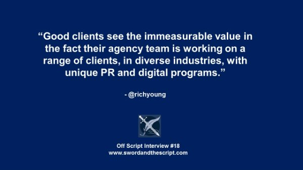 Good clients see the immeasurable value in the fact their agency team is working on a range of clients, in diverse industries, with unique PR and digital programs.