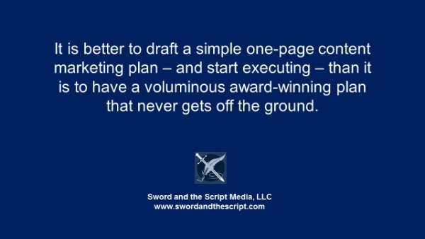 It is better to draft a simple one-page content marketing plan – and start executing – than it is to have a voluminous award-winning plan that never gets off the ground.