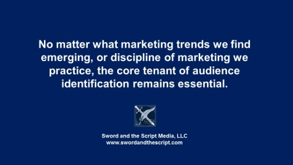 No matter what marketing trends we find emerging, or discipline of marketing we practice, the core tenant of audience identification remains essential.