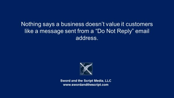 "Nothing says a business doesn't value it customers like a message sent from a ""Do Not Reply"" email address."