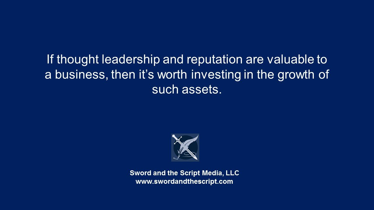 If thought leadership and reputation are valuable to a business, then it's worth investing in the growth of such assets.