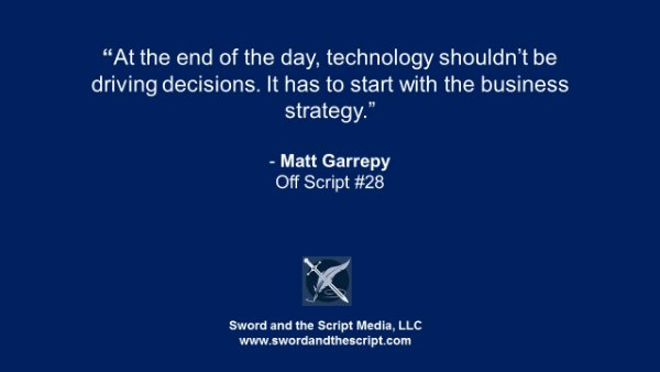 At the end of the day, technology shouldn't be driving decisions. It has to start with the business strategy.