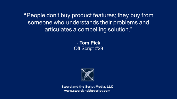 People don't buy product features; they buy from someone who understands their problems and articulates a compelling solution.