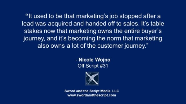 It used to be that marketing's job stopped after a lead was acquired and handed off to sales. It's table stakes now that marketing owns the entire buyer's journey, and it's becoming the norm that marketing also owns a lot of the customer journey.""