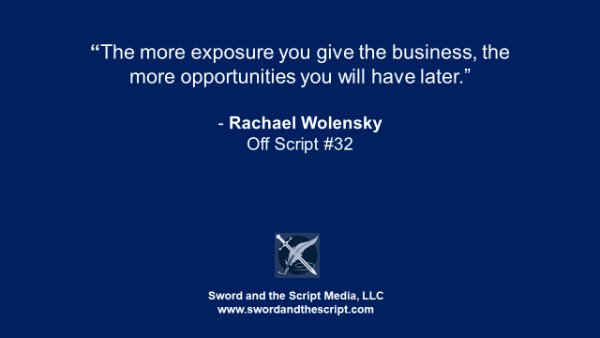 """The more exposure you give the business, the more opportunities you will have later."" - Rachael Wolensky Off Script #32"