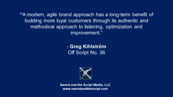 """A modern, agile brand approach has a long-term benefit of building more loyal customers through its authentic and methodical approach to listening, optimization and improvement."""