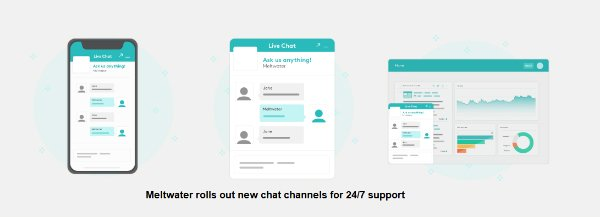 Meltwater rolls out new chat channels for 24-7 support